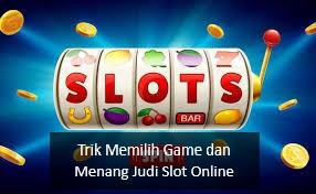 Trik Memilih Game dan Menang Judi Slot Online
